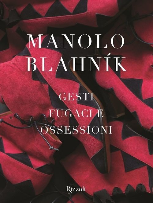 Gesti fugaci e ossessioni - di Manolo Blahnik