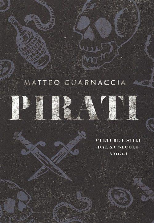 Pirati. Culture e stili dal XV secolo a oggi - Matteo Guarnaccia